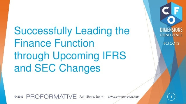 1© 2013 Successfully Leading the Finance Function through Upcoming IFRS and SEC Changes