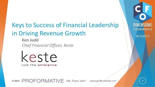 1© 2013 Keys to Success of Financial Leadership in Driving Revenue Growth Ken Judd Chief Financial Officer, Keste