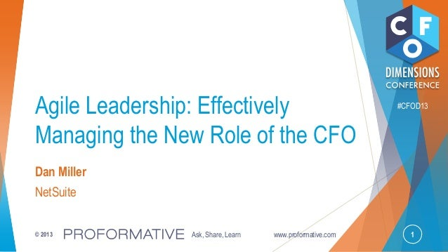 1© 2013 Ask, Share, Learn www.proformative.com #CFOD13 Agile Leadership: Effectively Managing the New Role of the CFO Dan ...