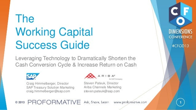 1© 2013 The Working Capital Success Guide Leveraging Technology to Dramatically Shorten the Cash Conversion Cycle & Increa...
