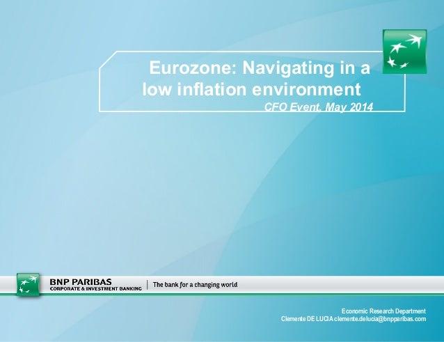 Economic Research Department Clemente DE LUCIA clemente.delucia@bnpparibas.com Eurozone: Navigating in a low inflation env...