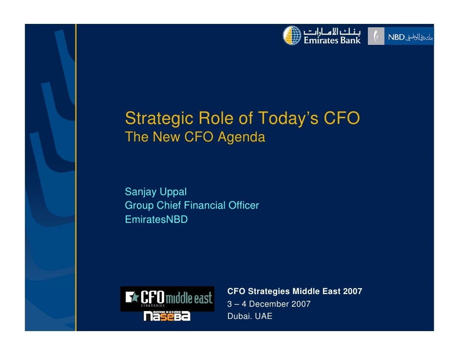 Strategic R l of T d ' CFO S      i Role f Today's The New CFO Agenda   Sanjay Uppal Group Chief Financial Officer Emirate...