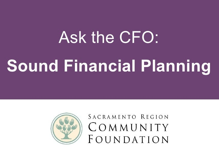 Ask the CFO:Sound Financial Planning       [Your community foundation name/logo]