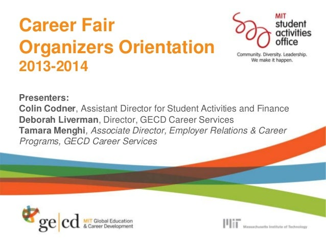 Career Fair Organizers Orientation 2013-2014 Presenters: Colin Codner, Assistant Director for Student Activities and Finan...
