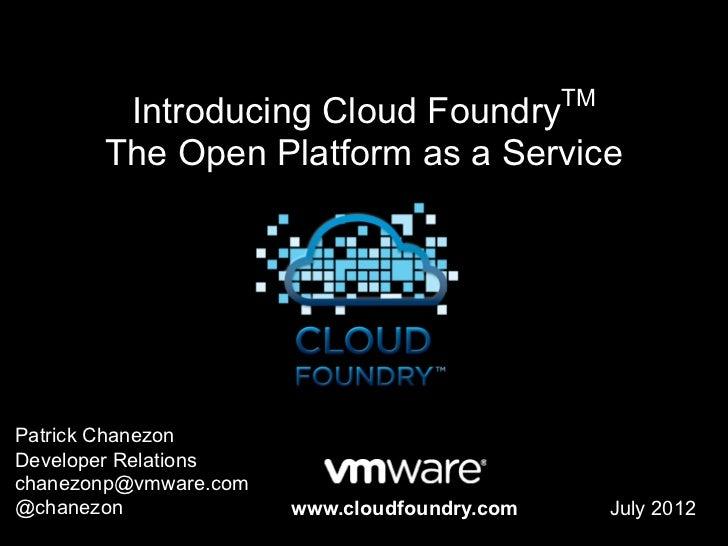 TM        Introducing Cloud Foundry       The Open Platform as a ServicePatrick ChanezonDeveloper Relationschanezonp@vmwar...