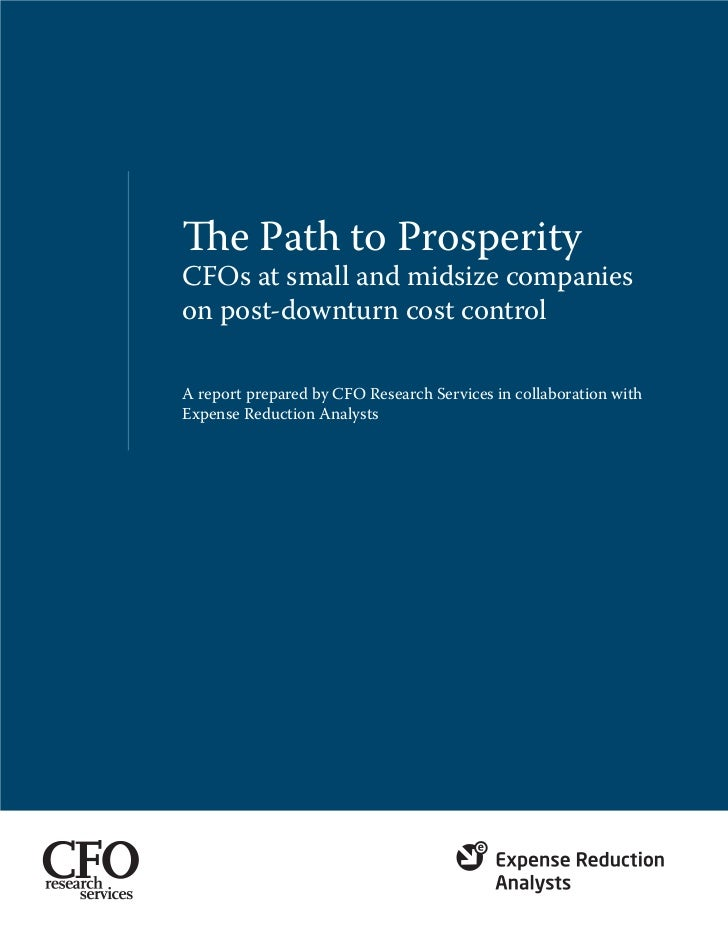 The Path to ProsperityCFOs at small and midsize companieson post-downturn cost controlA report prepared by CFO Research Se...