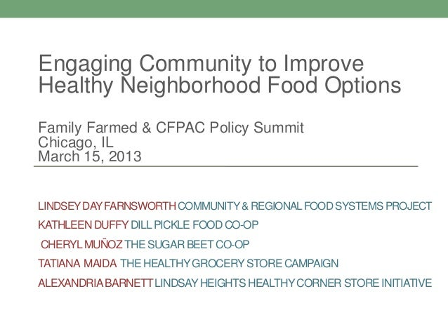 Engaging Community to ImproveHealthy Neighborhood Food OptionsFamily Farmed & CFPAC Policy SummitChicago, ILMarch 15, 2013...