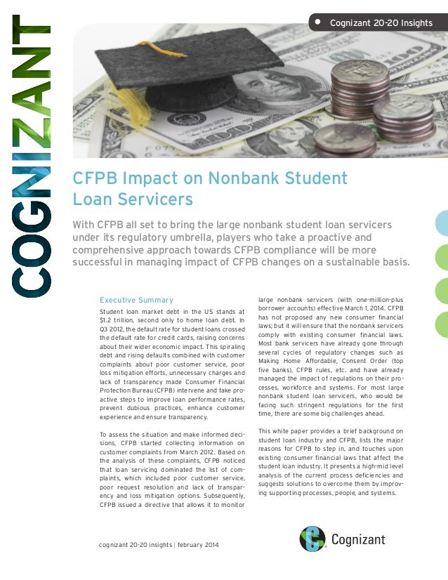 •	  Cognizant 20-20 Insights  CFPB Impact on Nonbank Student Loan Servicers With CFPB all set to bring the large nonbank s...