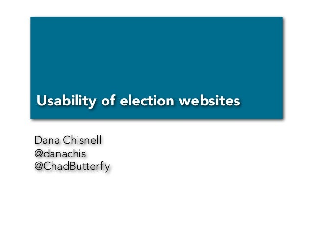Usability of election websitesDana Chisnell@danachis@ChadButterfly