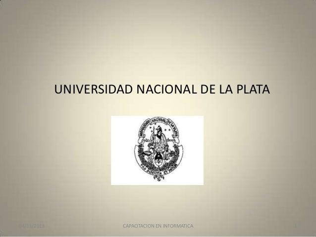 UNIVERSIDAD NACIONAL DE LA PLATA  04/11/2013  CAPACITACION EN INFORMATICA  1