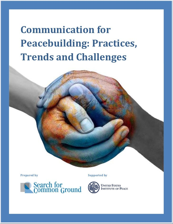 Communication forPeacebuilding: Practices,Trends and ChallengesPrepared by   Supported by