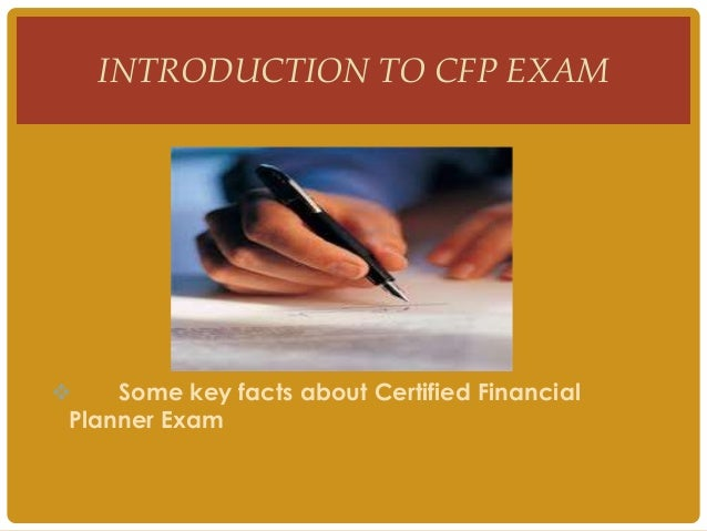  Some key facts about Certified FinancialPlanner ExamINTRODUCTION TO CFP EXAM