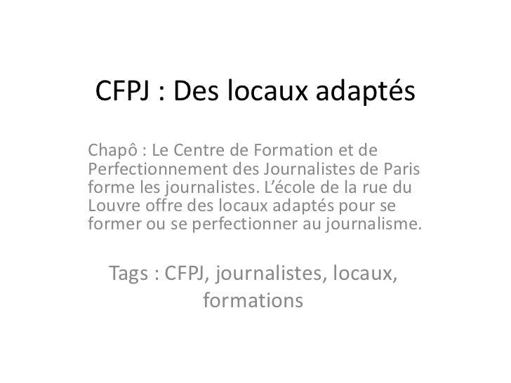 CFPJ : Des locaux adaptés <br />Chapô : Le Centre de Formation et de Perfectionnement des Journalistes de Paris forme les ...