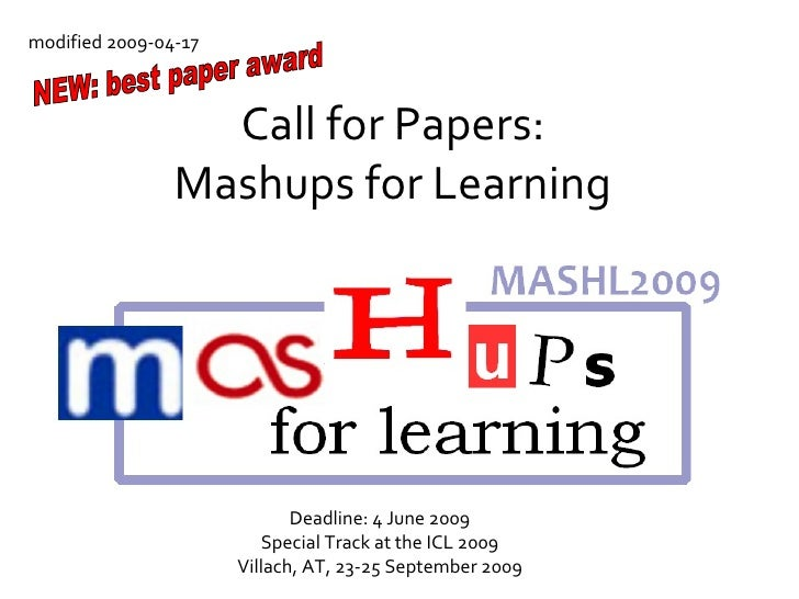 Call for Papers: Mashups for Learning Deadline: 4 June 2009 Special Track at the ICL 2009 Villach, AT, 23-25 September 200...