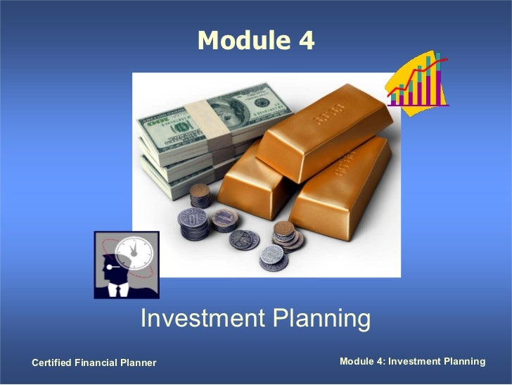 Module 4                       Investment PlanningCertified Financial Planner              Module 4: Investment Planning