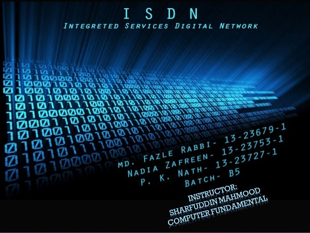 a close look at isdn integrated services digital network A little history about isdn isdn (integrated services digital network) and we'll look at some of the particular advantages each brings.