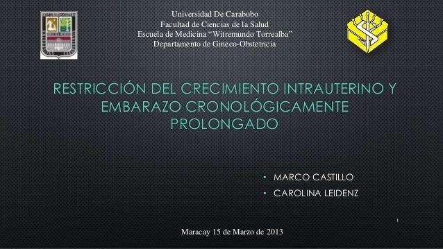 RESTRICCIÓN DEL CRECIMIENTO INTRAUTERINO Y EMBARAZO CRONOLÓGICAMENTE PROLONGADO 1 Universidad De Carabobo Facultad de Cien...