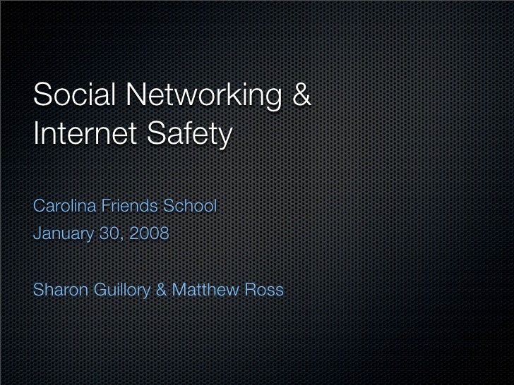 Social Networking & Internet Safety  Carolina Friends School January 30, 2008   Sharon Guillory & Matthew Ross
