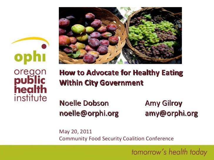 How to Advocate for Healthy Eating Within City Government Noelle Dobson  Amy Gilroy [email_address] [email_address] May 20...