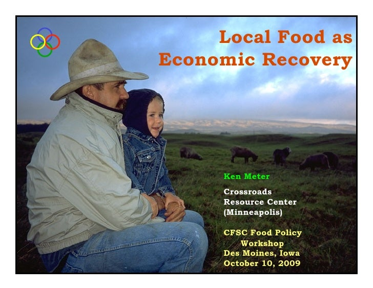 Local Food as Economic Recovery           Ken Meter       Crossroads       Resource Center       (Minneapolis)        CFSC...