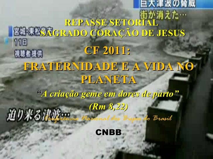 """REPASSE SETORIAL  SAGRADO CORAÇÃO DE JESUS CF 2011:  FRATERNIDADE E A VIDA NO PLANETA """" A criação geme em dores de parto"""" ..."""
