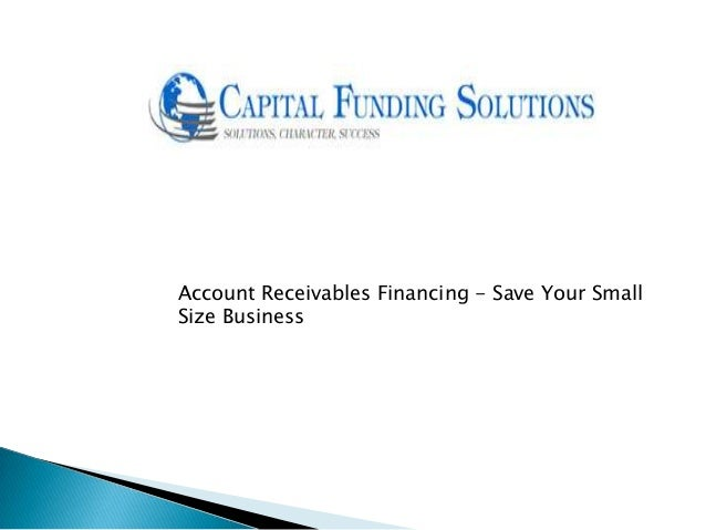 Account Receivables Financing - Save Your SmallSize Business