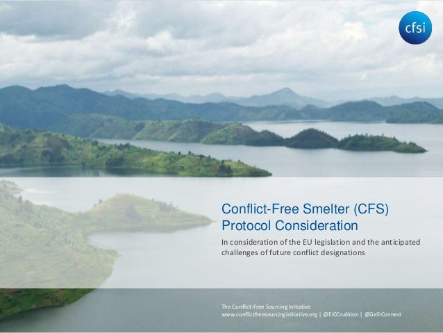 The Conflict-Free Sourcing Initiative www.conflictfreesourcinginitiative.org | @EICCoalition | @GeSIConnect In considerati...