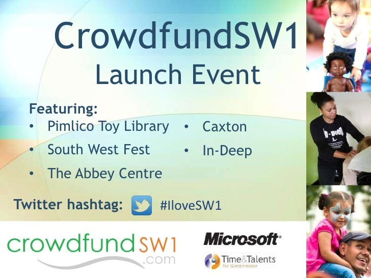 CrowdfundSW1           Launch Event  Featuring:  • Pimlico Toy Library   • Caxton  • South West Fest       • In-Deep  • Th...
