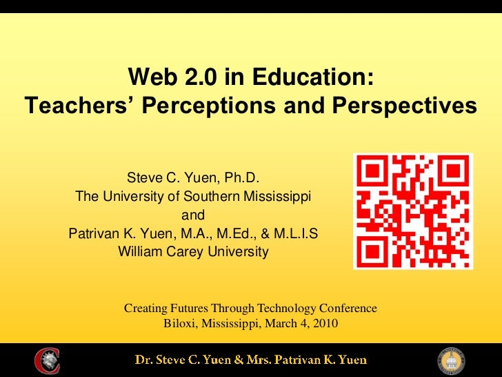 Web 2.0 in Education:Teachers' Perceptions and Perspectives            Steve C. Yuen, Ph.D.    The University of Southern ...