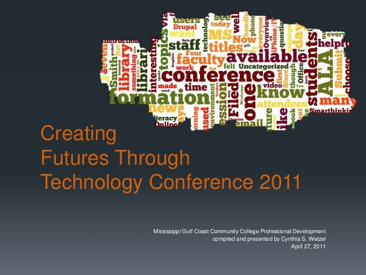 CreatingFutures Through Technology Conference 2011<br />Mississippi Gulf Coast Community College Professional Development ...