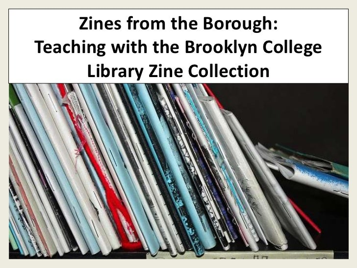 Zines from the Borough:Teaching with the Brooklyn College      Library Zine Collection