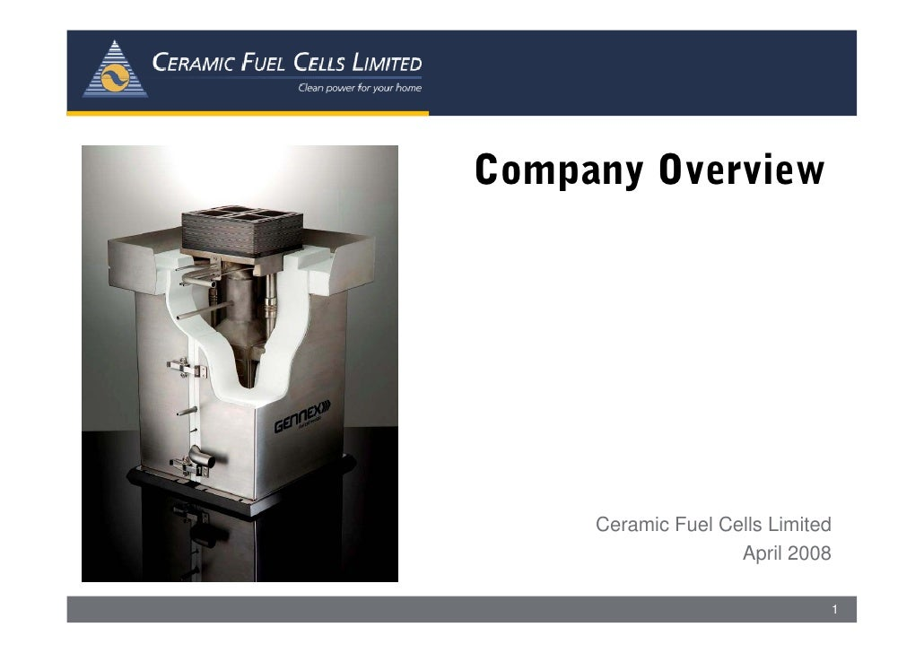 Company Overview          Ceramic Fuel Cells Limited                     April 2008                                    1