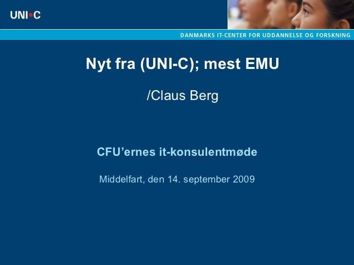 Nyt fra (UNI-C); mest EMU /Claus Berg CFU'ernes it-konsulentmøde Middelfart, den 14. september 2009