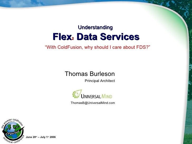 <ul><li>Thomas Burleson </li></ul><ul><li>Principal Architect </li></ul>Understanding  Flex 2  Data Services June 28 th  –...
