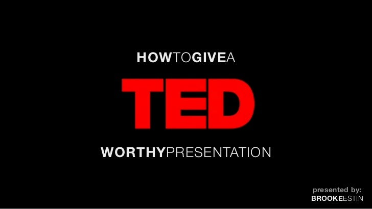 HOWTOGIVEAWORTHYPRESENTATION                     presented by:                     BROOKEESTIN