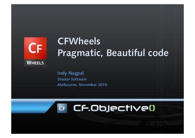 CFWheels Pragmatic, Beautiful code Indy Nagpal Straker Software Melbourne, November 2010