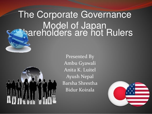 corporate governance us model japan model 31models of corporate governance form developed countries  are the anglo- us model, the japanese model, and the german model each.