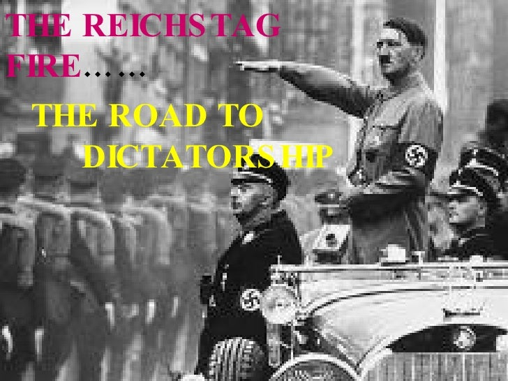 THE ROAD TO  DICTATORSHIP THE REICHSTAG  FIRE ……