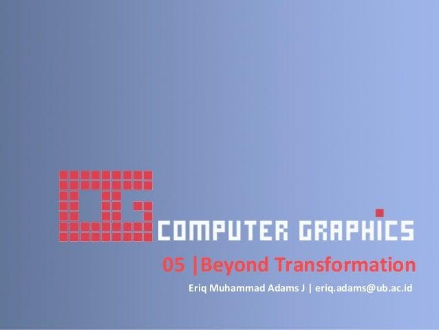 05 |Beyond TransformationEriq Muhammad Adams J | eriq.adams@ub.ac.id