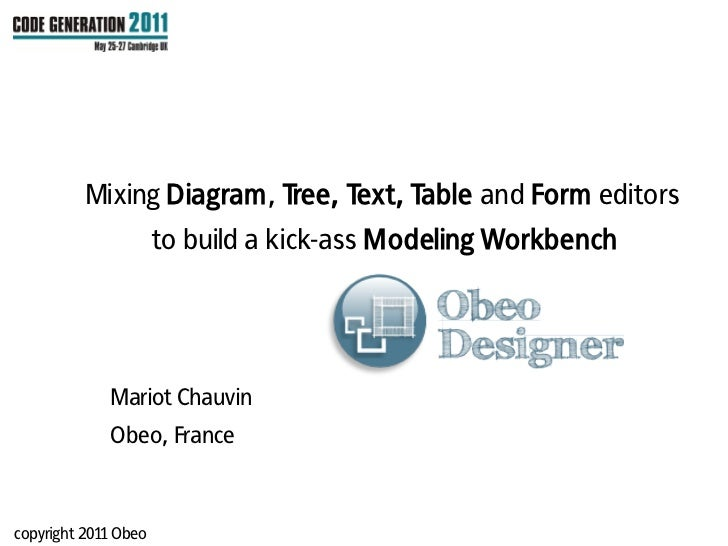 Mixing Diagram, Tree, Text, Table and Form editors                      to build a kick-ass Modeling Workbench            ...