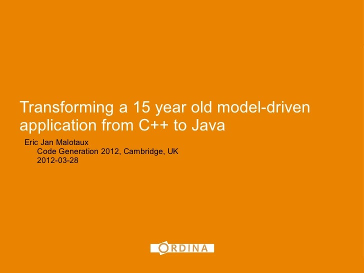 1Transforming a 15 year old model-drivenapplication from C++ to JavaEric Jan Malotaux    Code Generation 2012, Cambridge, ...