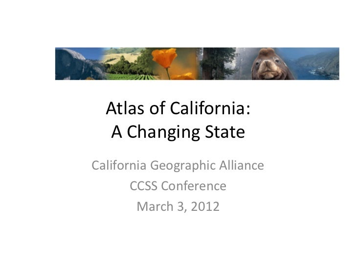 Atlas of California:     A Changing State California Geographic Alliance        CCSS Conference   ...