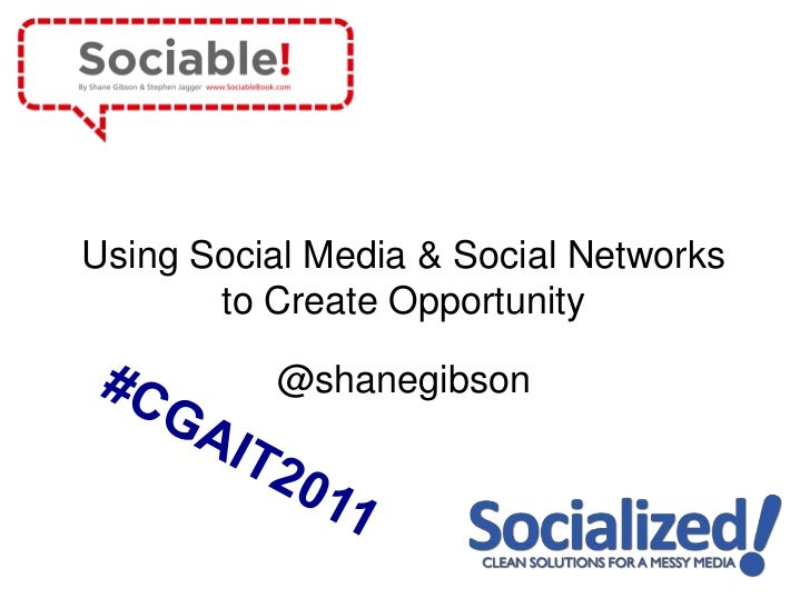Using Social Media & Social Networks       to Create Opportunity          @shanegibson
