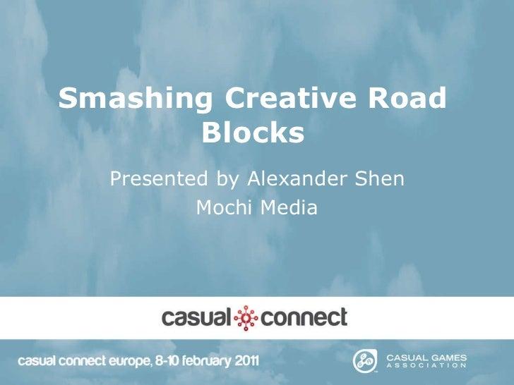 Smashing Creative Road Blocks Presented by Alexander Shen Mochi Media