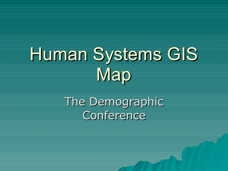 Human Systems GIS Map The Demographic Conference