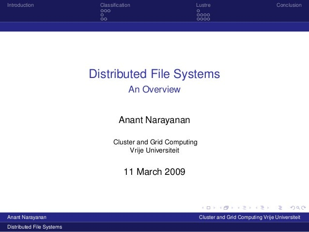 Introduction  Classification  Lustre  Conclusion  Distributed File Systems An Overview Anant Narayanan Cluster and Grid Com...