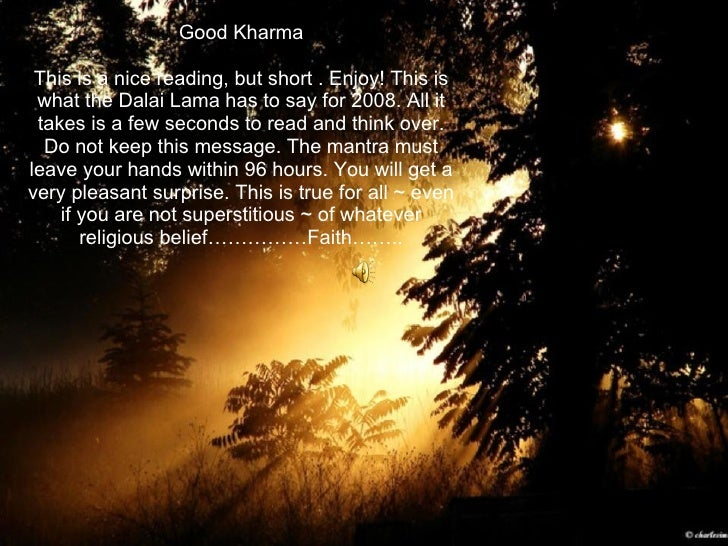 Good Kharma This is a nice reading, but short . Enjoy! This is what the Dalai Lama has to say for 2008. All it takes is a ...