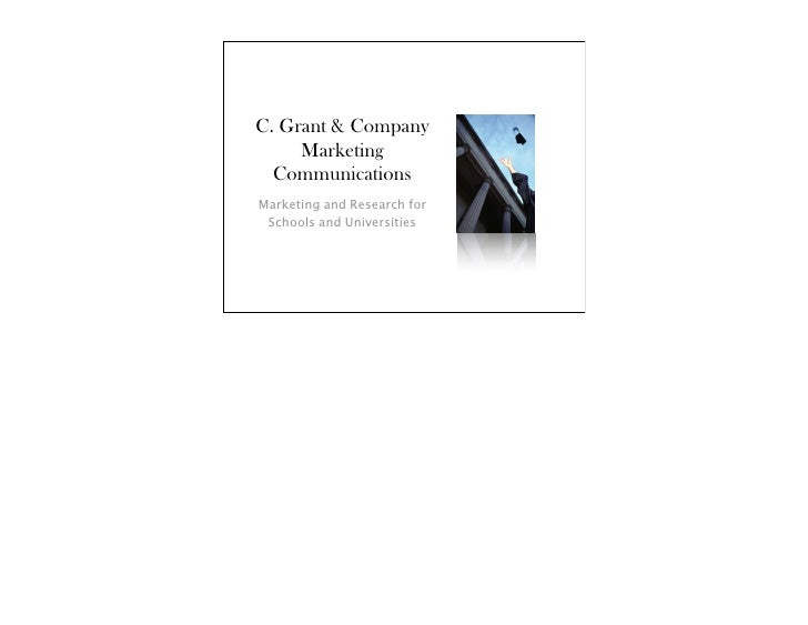 C. Grant & Company      Marketing   Communications Marketing and Research for  Schools and Universities