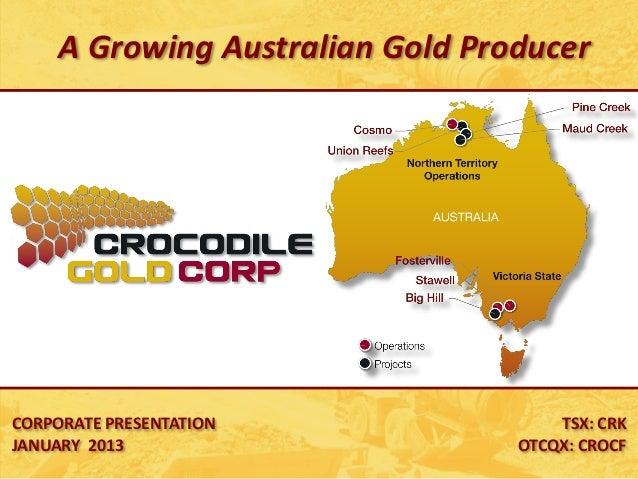 A Growing Australian Gold ProducerCORPORATE PRESENTATION                TSX: CRKJANUARY 2013                      OTCQX: C...