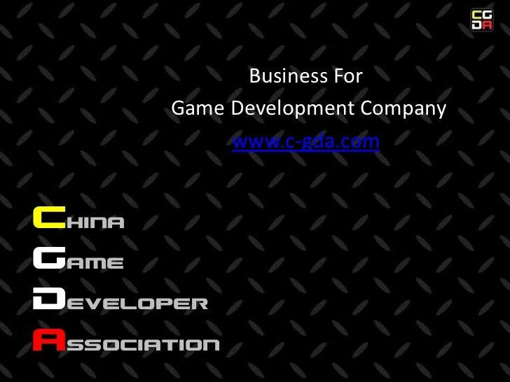Business For<br /> Game Development Company<br />www.c-gda.com<br />ChinaGameDeveloperAssociation<br />